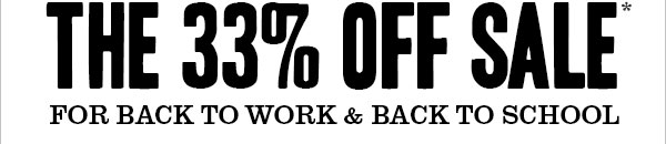 THE 33% OFF SALE* - FOR BACK TO WORK & BACK TO SCHOOL