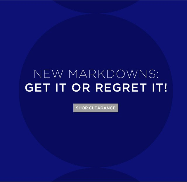 New Markdowns: Get It Or Regret It!