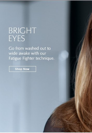 Bright Eyes Go from washed out to wide awake with our Fatigue Fighter technique. Shop Now