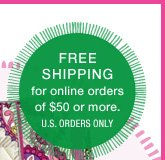 Free Shipping for online orders of $50 or more.