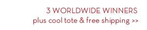 3 WORLDWIDE WINNERS plus cool tote & free shipping.
