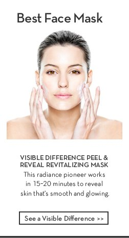 Best Face Mask. VISIBLE DIFFERENCE PEEL & REVEAL REVITALIZING MASK. This radiance pioneer works in 15-20 minutes to reveal skin that's smooth and glowing. See a Visible Difference.