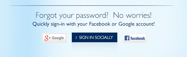 Forgot your password?  No worries! Quickly sign-in with your Facebook or Google account! SIGN IN SOCIALLY > (google+ and facebook)
