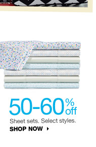 50-60% off Sheet sets. Select styles. SHOP NOW