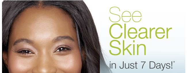 See Clearer Skin in Just 7 Days!*