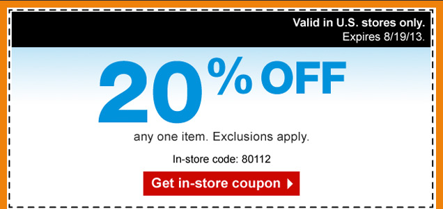 20% off  any one item. Exclusions apply. Valid in U.S. stores only. Expires  8/19/13. In-store code: 80112. Get in-store coupon.