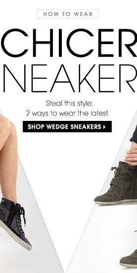 HOW TO WEAR CHICER SNEAKERS. Steal this style: 2 ways to wear the latest. SHOP WEDGE SNEAKERS