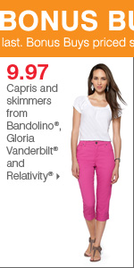 175+ Bonus Buys throughout the store! 9.97 capris and skimmers from Bandolino®, Gloria Vanderbilt® and Relativity®