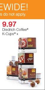 175+ Bonus Buys throughout the store! 9.97 Diedrich Coffee® K-Cups®