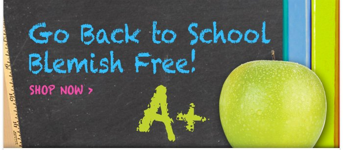 Go Back to School  Blemish Free!