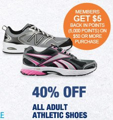 40% OFF ALL ADULT ATHLETIC SHOES | MEMBERS GET $5 BACK IN POINTS (5,000 POINTS) ON $50 OR MORE PURCHASE