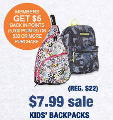 $7.99 sale (REG. $22) KIDS' BACKPACKS | MEMBERS GET $5 BACK IN POINTS (5,000 POINTS) ON $30 OR MORE PURCHASE
