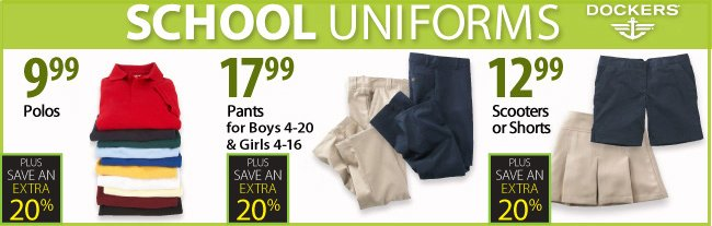 School Uniforms - $9.99 Polos, $17.99 Pants, $12.99 Scooter or shorts