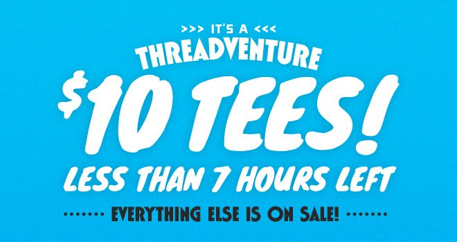 $10 Tees - Less than 7 hours left.