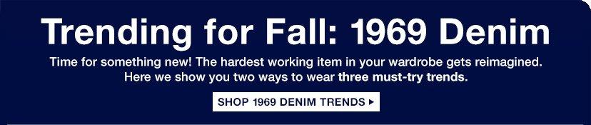 Trending for Fall: 1969 Denim | SHOP 1969 DENIM TRENDS
