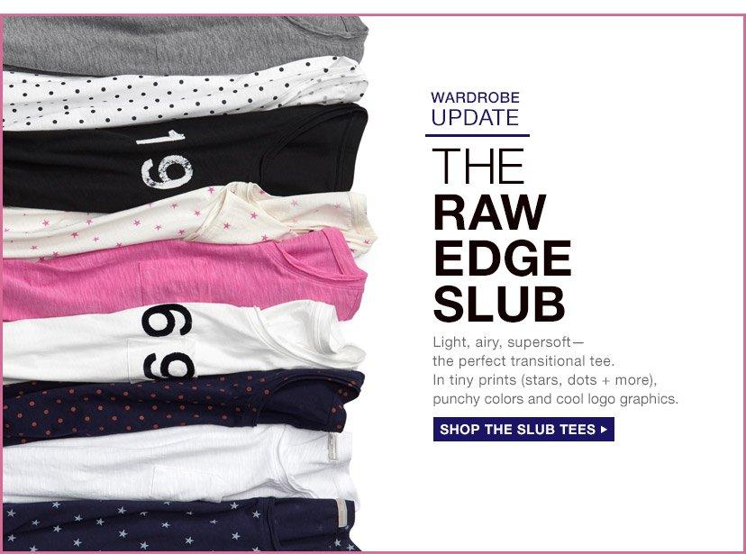 THE RAW EDGE SLUB | SHOP THE SLUB TEES