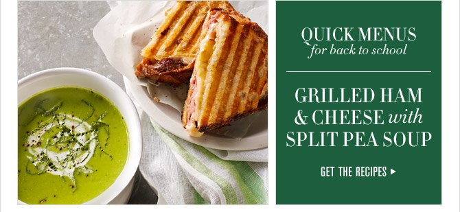 QUICK MENUS - for back to school - GRILLED HAM & CHEESE with SPLIT PEA SOUP - GET THE RECIPES