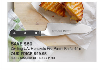 "SAVE $50 - Zwilling J.A. Henckels Pro Panini Knife, 6"" - OUR PRICE $99.95 SUGG. $150, $50 OFF SUGG. PRICE"