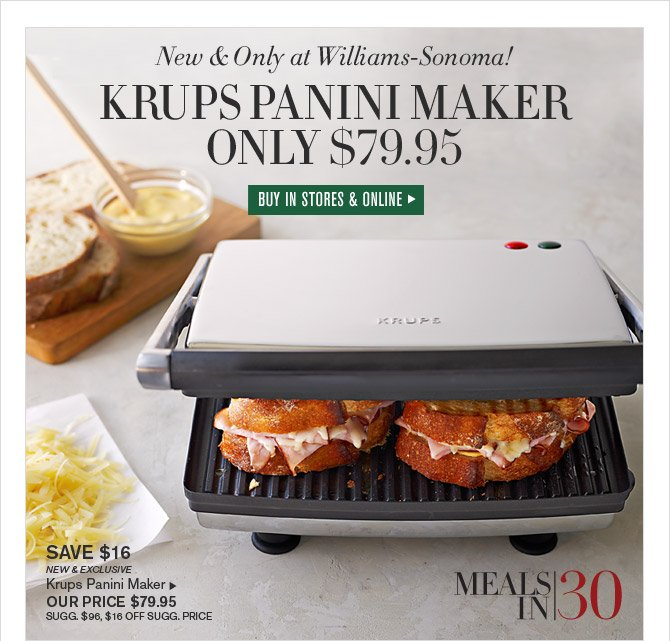 New & Only at Williams-Sonoma! - KRUPS PANINI MAKER ONLY $79.95 - BUY IN STORES & ONLINE