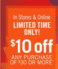 $10 Off Your Purchase of $30 or More*