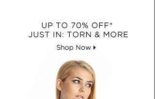 Up To 70% Off* Just In: Torn & More