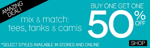 Buy 1 Get 1 50% off Tanks, Camis and Tees!