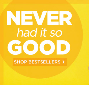 Never Had It So GOOD! Shop Bestsellers