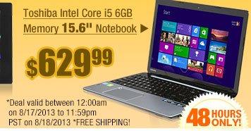 "$629.99 -- Toshiba Intel Core i5 6GB Memory 15.6"" Notebook"