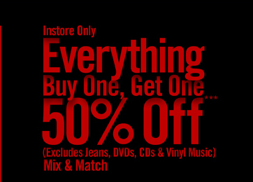 INSTORE ONLY - EVERYTHING BUY ONE, GET ONE 50% OFF**