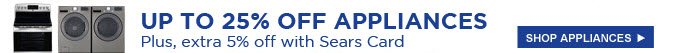 UP TO 25% OFF APPLIANCES | Plus, extra 5% off with Sears Card | SHOP APPLIANCES