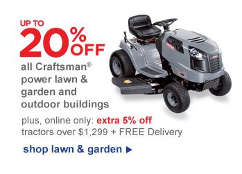 UP TO 20% OFF all Craftsman(R) power lawn & garden and outdoor buildings | shop lawn & garden