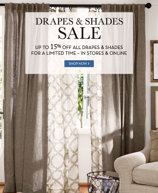 DRAPES & SHADES SALE - UP TO 15% OFF ALL DRAPES & SHADES FOR A LIMITED TIME - IN STORES & ONLINE - SHOP NOW
