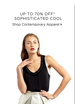Up To 70% Off* Sophisticated Cool