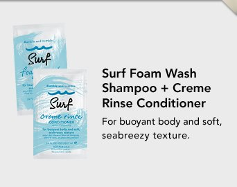 Surf Foam Wash Shampoo and Creme Rinse Conditioner For buoyant body and soft, seabreezy texture.