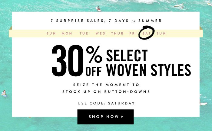 30% Off Select Woven Styles - Use Code: Saturday