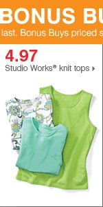175+ Bonus Buys throughout the store! 4.97 Studio Works® knit tops. Shop now.