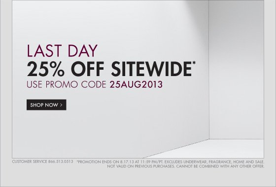 LAST DAY 25% OFF SITEWIDE* USE PROMO CODE 25AUG2013