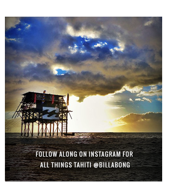 Follow along on Instagram for all things Tahiti @Billabong