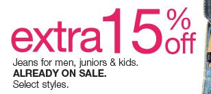 extra 15% off Jeans for men, juniors & kids.  Already on sale. Select styles.