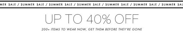Up to 40% Off 200+ items to wear now, get them before they're gone