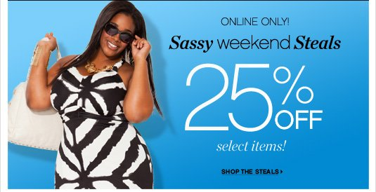 Sassy Weekend Steals 25% Off select items - online only!