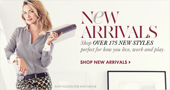 New Arrivals Shop OVER 175 NEW STYLES perfect for how you live, work and play.  SHOP NEW ARRIVALS