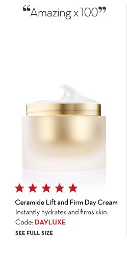 """""""Amazing x100"""" Ceramide Lift and Firm Day Cream. Instantly hydrates and firms skin. Code: DAYLUXE. SEE FULL SIZE."""