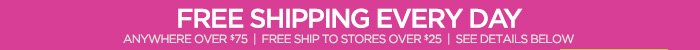 FREE SHIPPING EVERY DAY ANYWHERE OVER $75 | FREE  SHIP TO STORES OVER $25 | SEE DETAILS BELOW