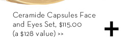 Ceramide Capsules Face and Eyes Set, $115.00 (a $128 value)