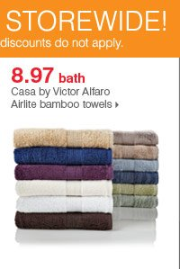 175+ Bonus Buys throughout the store! 8.97 bath Casa by Victor Alfaro Airlite bamboo towels