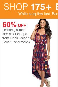 175+ Bonus Buys throughout the store! 60% off Dresses, skirts and crochet tops from Black Rainn™, Fever™ and more
