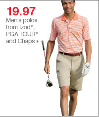 175+ Bonus Buys throughout the store! 19.97 Men's polos from Izod®, PGA TOUR® and Chaps