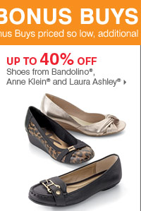 175+ Bonus Buys throughout the store! Up to 40% off Shoes from Bandolino®, Anne Klein® and Laura Ashley®
