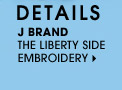 DETAILS. J BRAND. THE LIBERTY SIDE EMBROIDERY